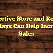 Effective Store and Retail Displays Can Help Increase Sales
